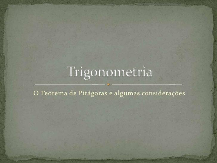 O Teorema de Pitágoras e algumas considerações<br />Trigonometria<br />