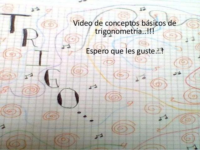 Video de conceptos básicos de trigonometría..!!! Espero que les guste…!