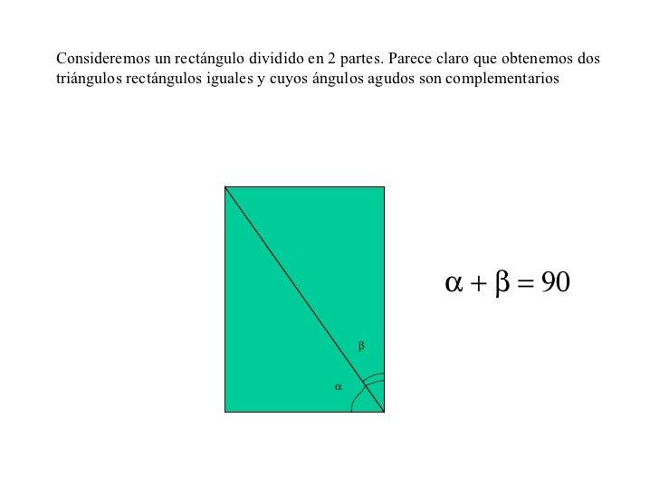 Consideremos un rectángulo dividido en 2 partes. Parece claro que obtenemos dos triángulos rectángulos iguales y cuyos áng...
