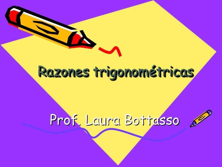 Razones trigonométricas Prof. Laura Bottasso