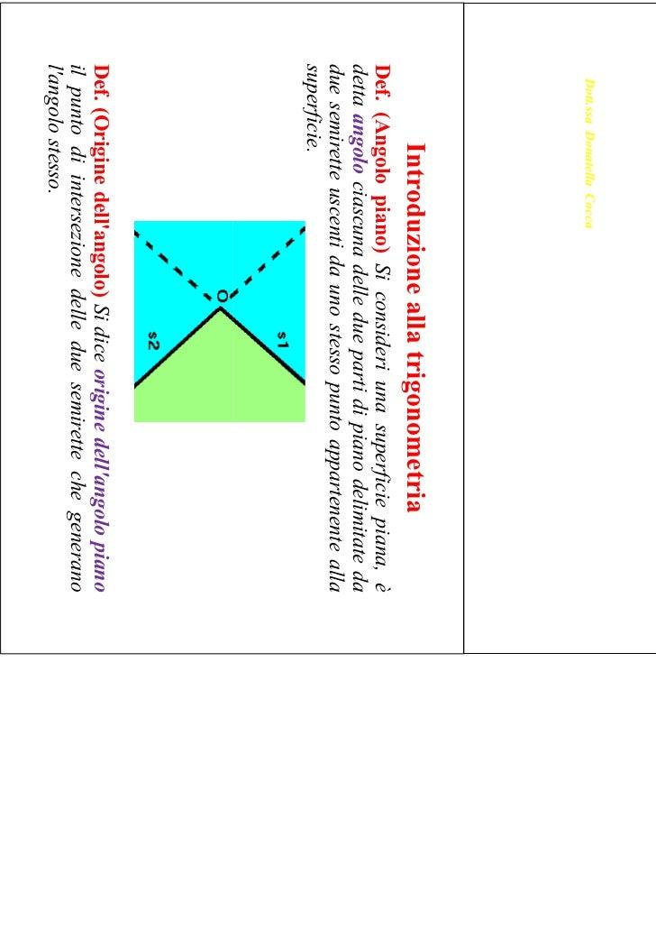 Dott.ssa Donatella Cocca           Introduzione alla trigonometriaDef. (Angolo piano) Si consideri una superficie piana, è...
