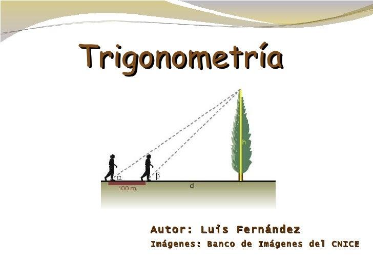 Trigonometría Autor: Luis Fernández Imágenes: Banco de Imágenes del CNICE