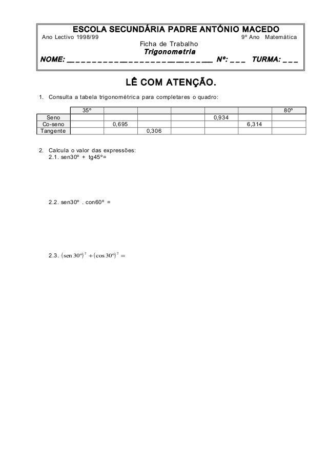 ESCOLA SECUNDÁRIA PADRE ANTÓNIO MACEDO Ano Lectivo 1998/99 9º Ano Matemática Ficha de Trabalho Trigonome tria NOME: __ _ _...