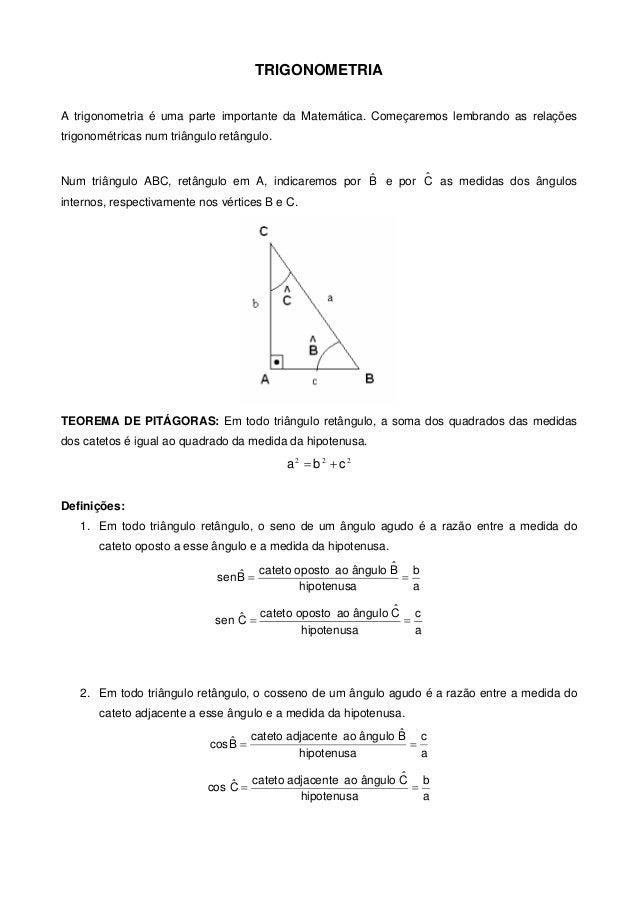 TRIGONOMETRIA A trigonometria é uma parte importante da Matemática. Começaremos lembrando as relações trigonométricas num ...