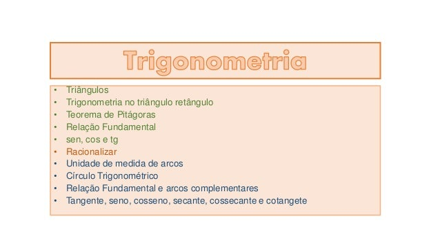 • Triângulos • Trigonometria no triângulo retângulo • Teorema de Pitágoras • Relação Fundamental • sen, cos e tg • Raciona...