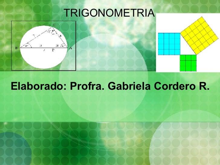 Elaborado: Profra. Gabriela Cordero R. TRIGONOMETRIA