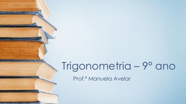 Trigonometria –9°ano  Prof.ª Manuela Avelar