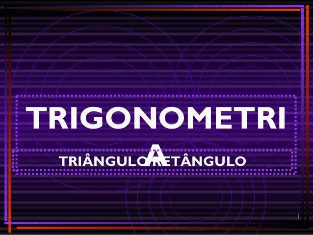 1 TRIGONOMETRI ATRIÂNGULO RETÂNGULO