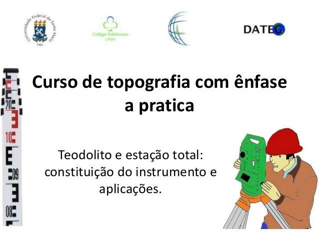 Curso de topografia com ênfase a pratica Teodolito e estação total: constituição do instrumento e aplicações.