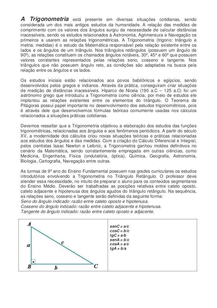 A Trigonometria            está presente em diversas situações cotidianas, sendoconsiderada um dos mais antigos estudos da...
