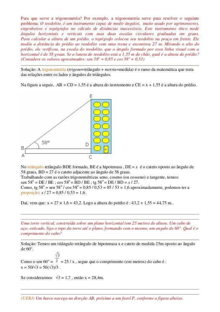 Para que serve a trigonometria? Por exemplo, a trigonometria serve para resolver o seguinteproblema: O teodolito, é um ins...