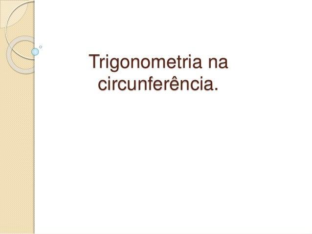 Trigonometria na circunferência.