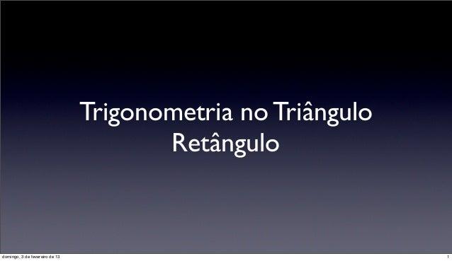 Trigonometria no Triângulo                                       Retângulodomingo, 3 de fevereiro de 13                   ...