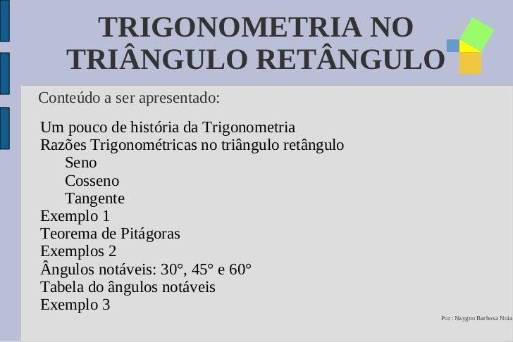 TRIGONOMETRIA NO TRIÂNGULO RETÂNGULO <ul><li>Um pouco de história da Trigonometria