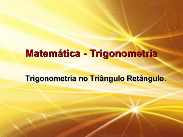 Matemática - TrigonometriaMatemática - Trigonometria Trigonometria no Triângulo Retângulo.Trigonometria no Triângulo Retân...