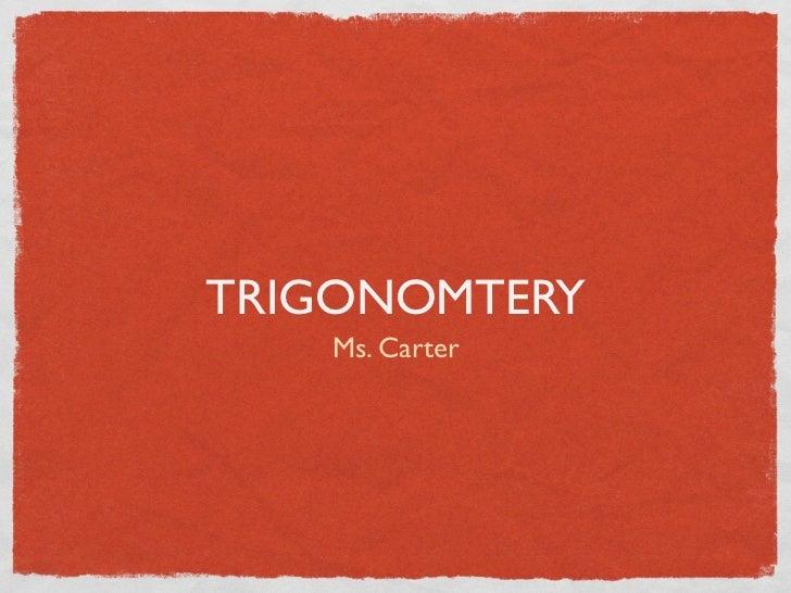 TRIGONOMTERY   Ms. Carter