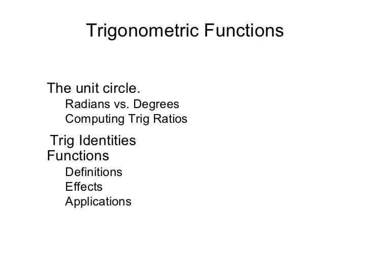 Trigonometric Functions <ul><li>The unit circle. </li></ul><ul><ul><li>Radians vs. Degrees </li></ul></ul><ul><ul><li>Comp...