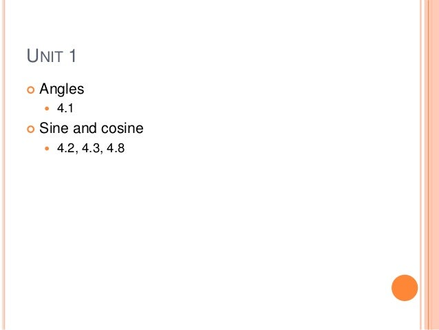UNIT 1 Angles 4.1 Sine and cosine 4.2, 4.3, 4.8