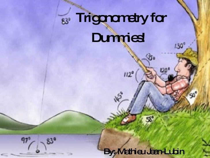Trigonometry for By: Mathieu Jean-Lubin Dummies!