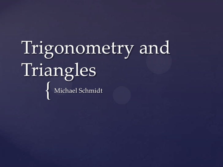 Trigonometry and Triangles<br />Michael Schmidt<br />