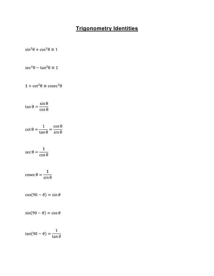 Trigonometry Identities<br />sin2θ+cos2θ≡1<br />sec2θ-tan2θ≡1<br />1+cot2θ≡cosec2θ<br />tanθ=sinθcosθ<br />cotθ=1tanθ=cosθ...