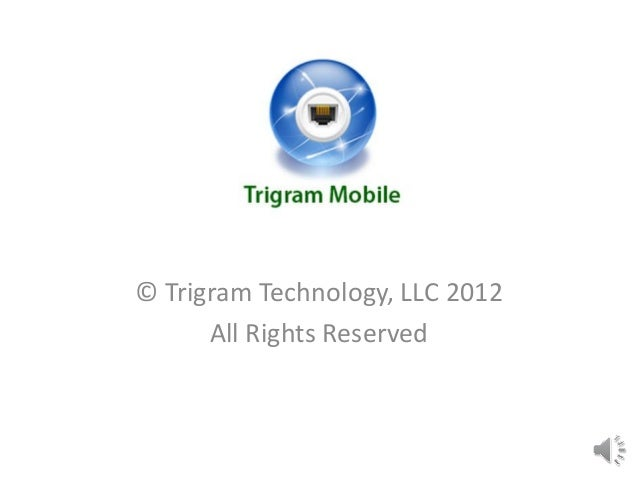 Trigram Mobile© Trigram Technology, LLC 2012      All Rights Reserved