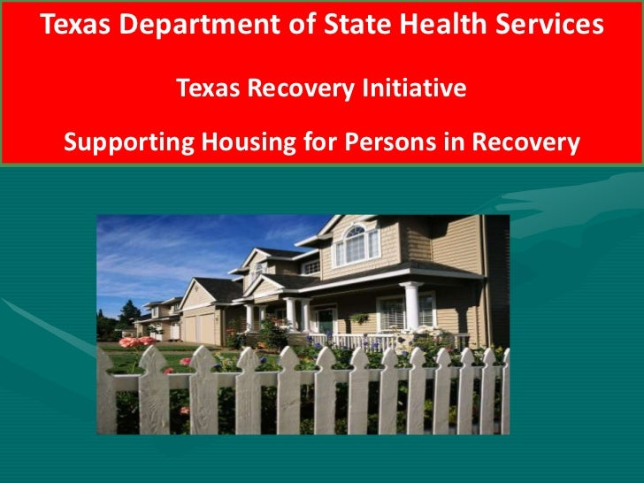 Texas Department of State Health Services<br />Texas Recovery Initiative<br />Supporting Housing for Persons in Recovery<b...