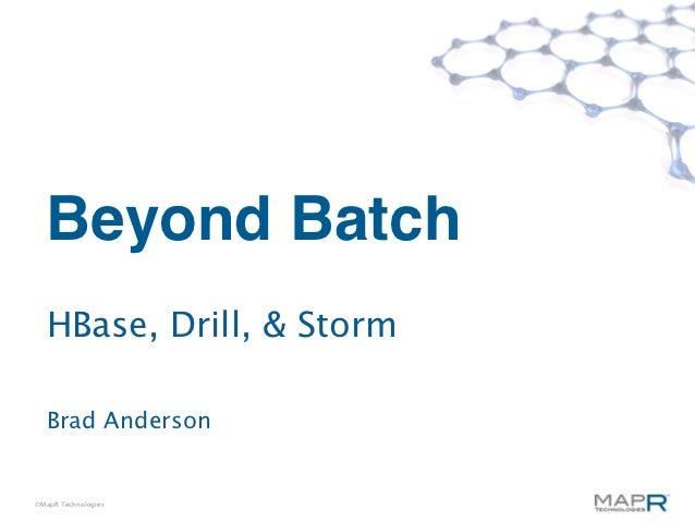 Beyond Batch  HBase, Drill, & Storm  Brad Anderson©MapR Technologies