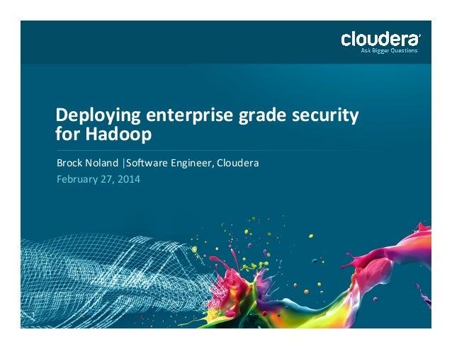 Deploying  enterprise  grade  security   for  Hadoop   Brock  Noland  |So.ware  Engineer,  Cloudera  ...