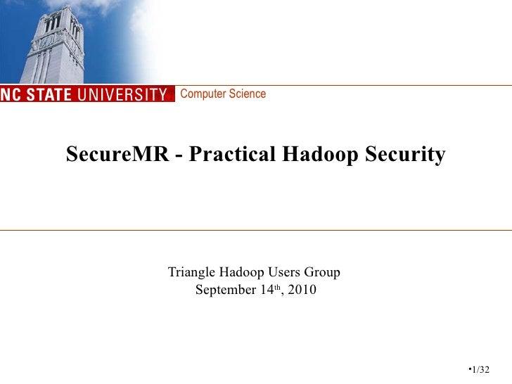 SecureMR -  Practical Hadoop Security Triangle Hadoop Users Group  September 14 th , 2010 <ul><li>/32 </li></ul>