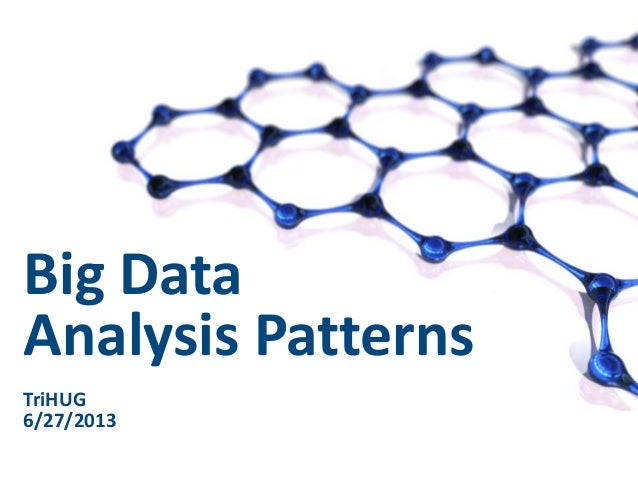 Big Data Analysis Patterns TriHUG 6/27/2013 1