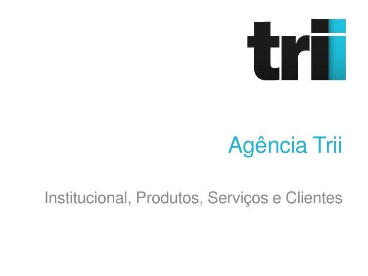 Agência TriiInstitucional, Produtos, Serviços e Clientes