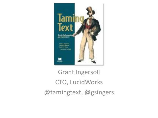Taming Text    Grant Ingersoll   CTO, LucidWorks@tamingtext, @gsingers