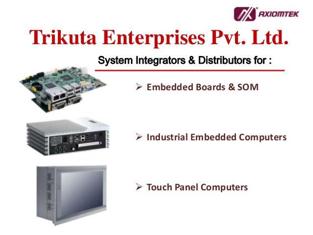 System Integrators & Distributors for : Trikuta Enterprises Pvt. Ltd.  Embedded Boards & SOM  Industrial Embedded Comput...