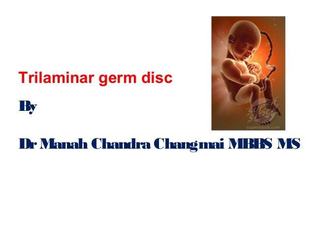 Trilaminar germ disc By DrManah Chandra Changmai MBBS MS