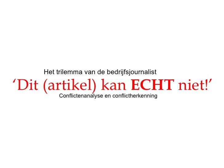 Het trilemma van de bedrijfsjournalist ' Dit (artikel) kan  ECHT  niet!' Conflictenanalyse en conflictherkenning