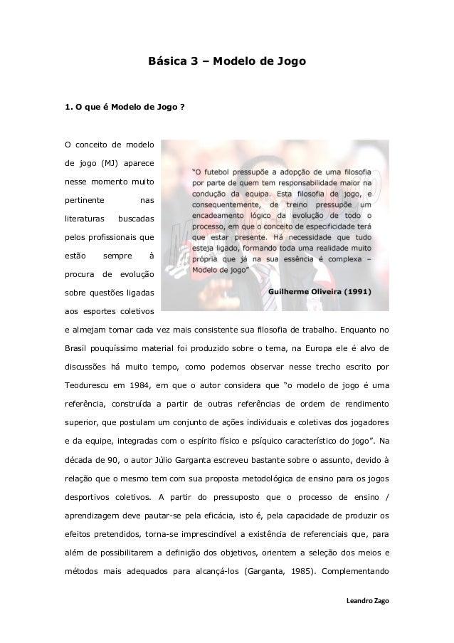 Leandro Zago Básica 3 – Modelo de Jogo 1. O que é Modelo de Jogo ? O conceito de modelo de jogo (MJ) aparece nesse momento...