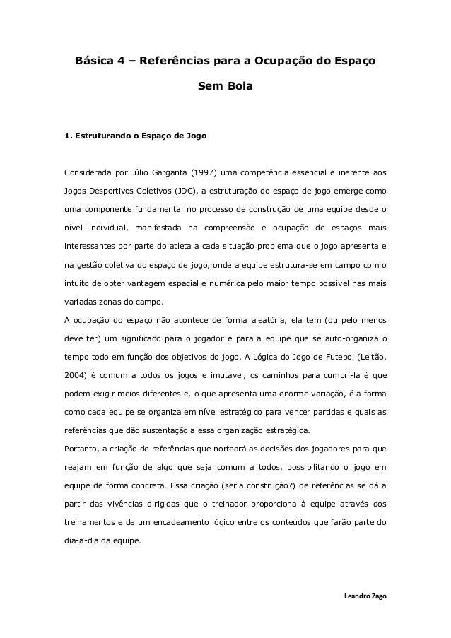 Leandro Zago Básica 4 – Referências para a Ocupação do Espaço Sem Bola 1. Estruturando o Espaço de Jogo Considerada por Jú...