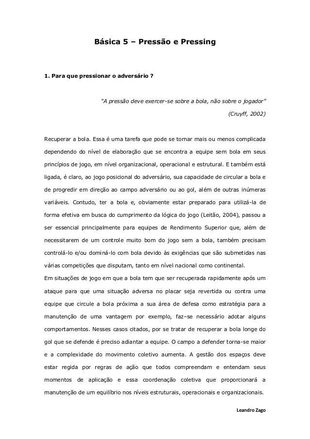 """Leandro Zago Básica 5 – Pressão e Pressing 1. Para que pressionar o adversário ? """"A pressão deve exercer-se sobre a bola, ..."""