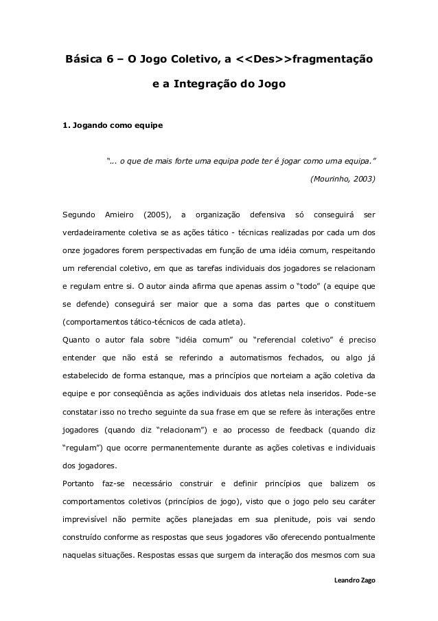 """Leandro Zago Básica 6 – O Jogo Coletivo, a <<Des>>fragmentação e a Integração do Jogo 1. Jogando como equipe """"... o que de..."""