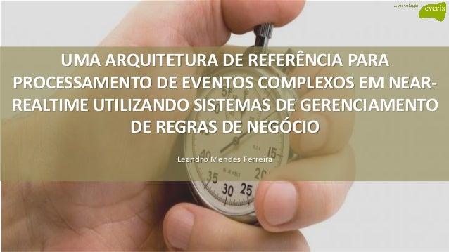 UMA ARQUITETURA DE REFERÊNCIA PARA PROCESSAMENTO DE EVENTOS COMPLEXOS EM NEAR- REALTIME UTILIZANDO SISTEMAS DE GERENCIAMEN...