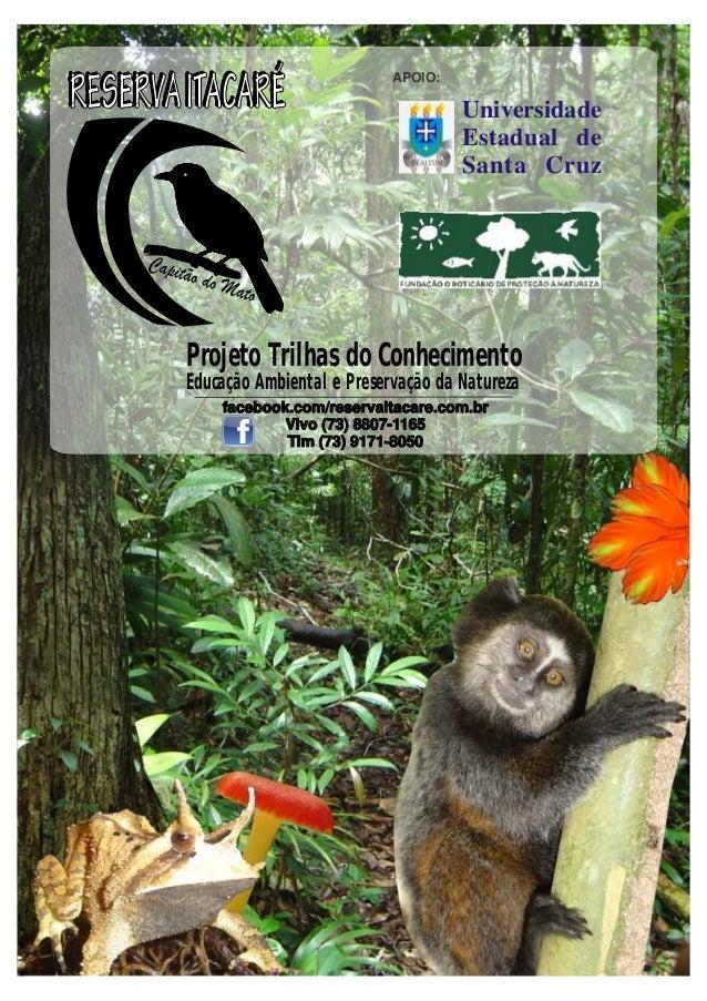 APOIO:  Universidade Estadual de Santa Cruz  Projeto Trilhas do Conhecimento Educação Ambiental e Preservação da Natureza ...
