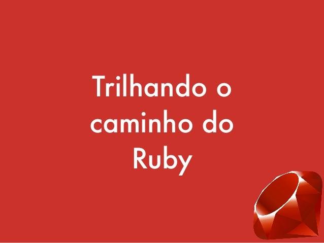 Trilhando o caminho do Ruby