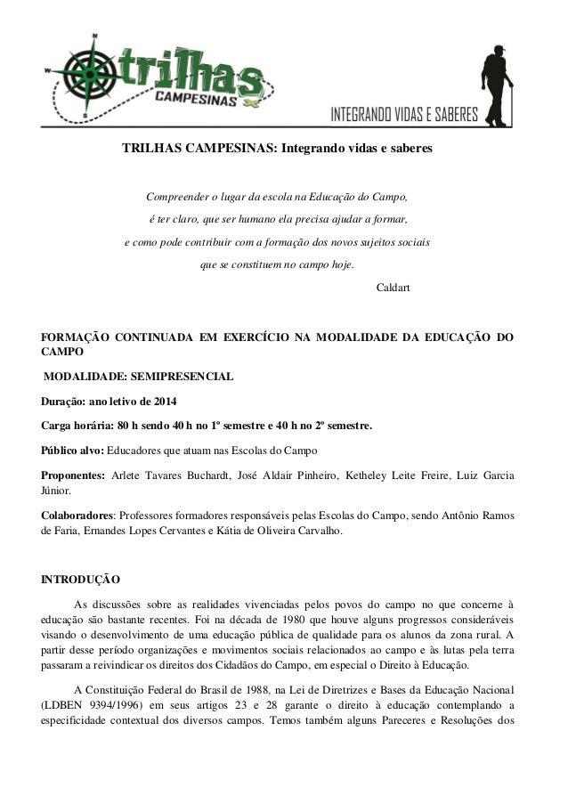 TRILHAS CAMPESINAS: Integrando vidas e saberes Compreender o lugar da escola na Educação do Campo, é ter claro, que ser hu...