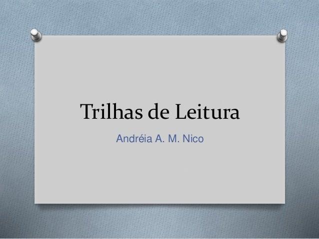 Trilhas de Leitura  Andréia A. M. Nico