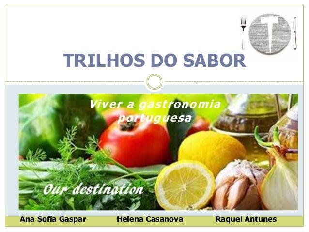 Viver a gastronomia portuguesa  TRILHOS DO SABOR  Ana Sofia Gaspar  Helena Casanova  Raquel Antunes