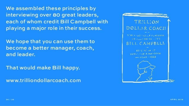 We assembled these principles by interviewing over 80 great leaders, each of whom credit Bill Campbell with playing a majo...