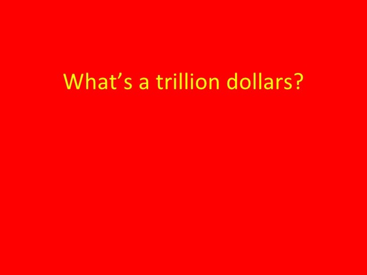 What's a trillion dollars?<br />