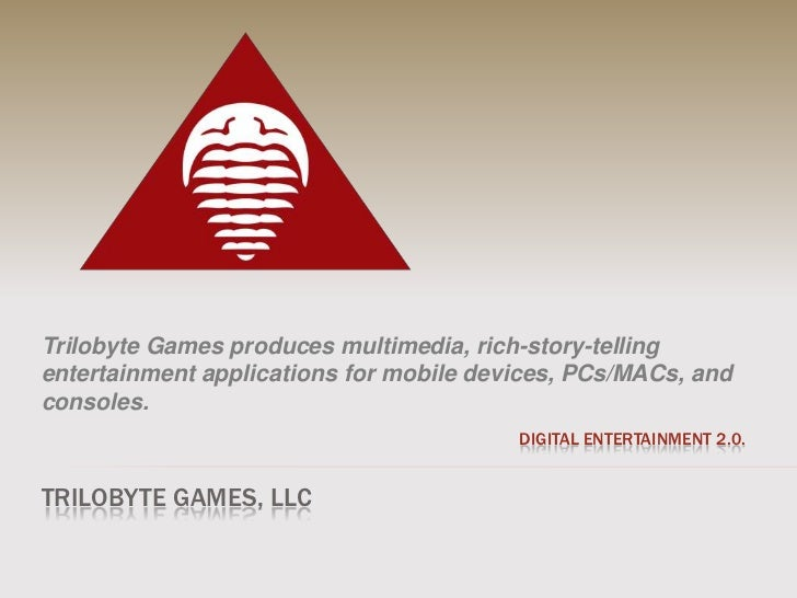 Trilobyte Games produces multimedia, rich-story-tellingentertainment applications for mobile devices, PCs/MACs, andconsole...