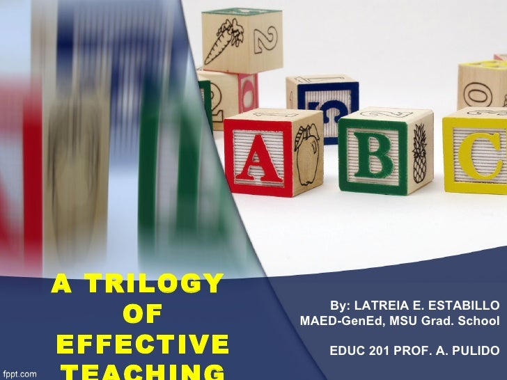 A TRILOGY    OF         By: LATREIA E. ESTABILLO            MAED-GenEd, MSU Grad. SchoolEFFECTIVE       EDUC 201 PROF. A. ...